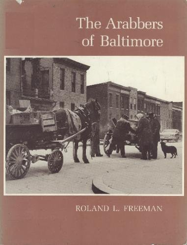 Roland L. Freeman, *The Arabbers of Baltimore*, Tidewater Publishers, Centreville, Maryland, 1989