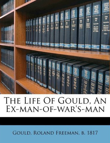 Roland L. Freeman, *The Life of Gould, An Ex-man-of-war's-man*, Nabu Press, 2010