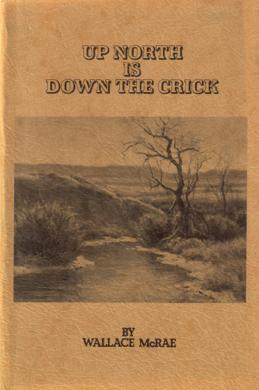 Book cover, *Up North Is Down the Crick*, Wallace McRae, 1985