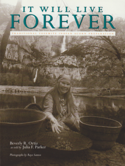 Julia Parker shared her knowledge of acorn preparation with writer Beverly R. Ortiz for this book, first published in 1991.