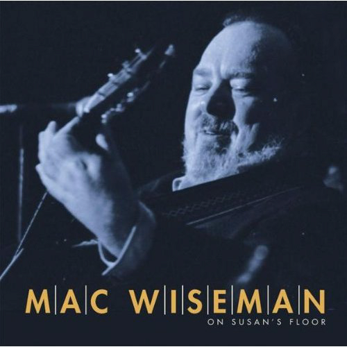 Mac Wiseman, *On Susan's Floor*, four-CD box set, Bear Family 2006