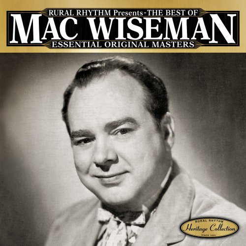 *Best of Mac Wiseman, Essential Original Masters*. Rural Rhythm 2006
