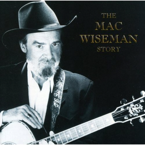 *The Mac Wiseman Story*, audio cassette and vinyl. Cmh Records 1996